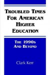 Troubled Times for Am Ed: The 1990s and Beyond - Clark Kerr