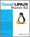 Corel Linux Starter Kit: The Official Guide [With CD-ROM] - Joe Merlino, Katherine Wrightson