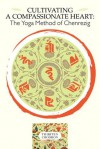 Cultivating A Compassionate Heart: The Yoga Method Of Chenrezig - Thubten Chodron, Dalai Lama XIV