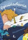 Opowiadania na dobranoc. Polscy pisarze dzieciom (+CD) - Wanda Chotomska, Beata Ostrowicka, Joanna Papuzińska