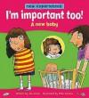 I'm Important Too!: A New Baby (New Experiences) - Jen Green, Mike Gordon