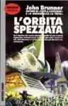 L'orbita spezzata - John Brunner, Gianni Montanari