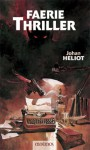 Faerie Thriller - Johan Heliot