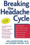 Breaking the Headache Cycle: A Proven Program for Treating and Preventing Recurring Headaches - Ian Livingstone, Donna Novak