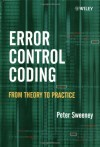 Error Control Coding: From Theory to Practice - Peter Sweeney