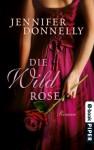 Die Wildrose (Rosen-Trilogie, #3) - Jennifer Donnelly, Angelika Felenda