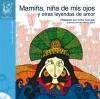 Mamiña, niña de mis ojos y otras leyendas de amor - Victor Carvajal, Alberto Montt