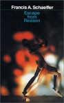 Escape From Reason - Francis August Schaeffer