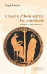 Classical Athens and the Delphic Oracle: Divination and Democracy - Hugh Bowden