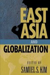 East Asia and Globalization - Samuel S. Kim