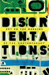 Disorientations: Art on the Margins of the Contemporary - Travis Jeppesen