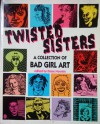 Twisted Sisters: A Collection of Bad Girl Art - Diane Noomin