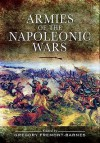 Armies of the Napoleonic Wars. Edited by Gregory Fremont-Barnes - Gregory Fremont-Barnes