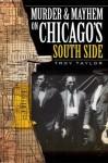 Murder and Mayhem on Chicago's South Side (IL) (Murder & Mayhem) - Troy Taylor