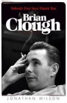 Brian Clough: Nobody Ever Says Thank You - Jonathan Wilson