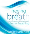 Freeing the Breath: Health, Relaxation, and Clarity Through Better Breathing - Leslie Kaminoff