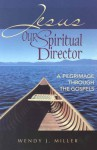 Jesus, Our Spiritual Director: A Pilgrimage Through the Gospels - Wendy Miller