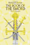The Book of the Sword: With 293 Illustrations - Richard Francis Burton