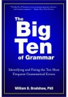 The Big Ten of Grammar: Identifying and Fixing the Ten Most Frequent Grammatical Errors - William Bradshaw