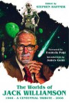 The Worlds of Jack Williamson: A Centennial Tribute (1908-2008) - Jack Williamson, Stephen Haffner