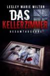 Das Kellerzimmer - Gesamtausgabe (German Edition) - Lesley Marie Milton