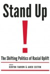 Stand Up!: The Shifting Politics of Racial Uplift - Kenyon Farrow, Jared Sexton, Beverly Guy-Sheftall, Adolph Reed
