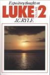 Expository Thoughts On The Gospels: Luke, Volume 2 - J.C. Ryle