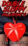 Double Sloppy Valentine's (Lexi Maxxwell's Smutty Holidays) - Lexi Maxxwell