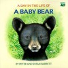 A Day In The Life Of A Baby Bear: The Cub's First Swim - Peter Barrett, Susan Barrett