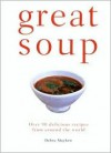 Great Soup: Over 90 Delicious Recipes from Around the World - Debra Mayhew