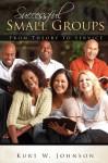 Successful Small Groups - Kurt W. Johnson