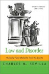 Law and Disorder: Absurdly Funny Moments from the Courts - Charles M Sevilla, Lee Lorenz