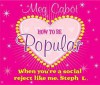 How to Be Popular: When You're a Social Reject Like Me, Steph L.! - Kate Reinders, Meg Cabot