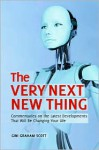 The Very Next New Thing: Commentaries on the Latest Developments That Will Be Changing Your Life - Gini Graham Scott