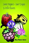 Sweet Peppers-Sour Grapes & Wild Flowers - Mary Flowers Carter
