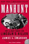 Manhunt: The 12 Day Chase for Lincoln's Killer - James L. Swanson