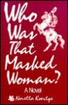 Who Was That Masked Woman? - Noretta Koertge