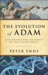 The Evolution of Adam, What the Bible Does and Doesn't Say about Human Origins - Peter Enns