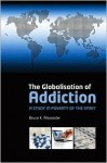 The Globalisation of Addiction: A Study in Poverty of the Spirit - Bruce K. Alexander