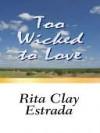 Too Wicked to Love - Rita Estrada