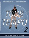 Tour Tempo 2: The Short Game & Beyond - John Novosel, John Garrity