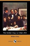 The Golden Dog: Le Chien d'Or - William Kirby