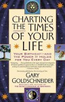 Charting the Times of Your Life: Your Birthday - And the Power It Holds for You Every Day - Gary Goldschneider