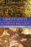 Christianity: An Ancient Egyptian Religion - Ahmed Osman