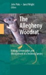 The Allegheny Woodrat: Ecology, Conservation, and Management of a Declining Species - John D. Peles, Janet Wright