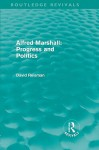 Alfred Marshall: Progress and Politics (Routledge Revivals) - David Reisman