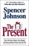 The Present: The Gift That Makes You Happy And Successful At Work And In Life - Spencer Johnson