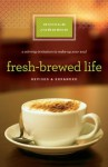 Fresh-Brewed Life Revised & Updated: A Stirring Invitation to Wake Up Your Soul - Nicole Johnson