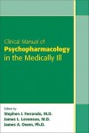 Clinical Manual of Psychopharmacology in the Medically Ill - Stephen J. Ferrando, James L. Levenson, James A. Owen
