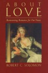 About Love: Reinventing Romance for Our Times - Robert C. Solomon
